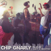 Chip Gnarly: G.O.D (Guilty Of Dedication)
